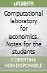 Computational laboratory for economics. Notes for the students