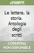 Le lettere, la storia. Antologia degli scritti libro