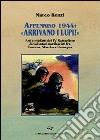 Appennino 1944: «Arrivano i lupi!». Atti e misfatti del 4° battaglione di volontari nazifascisti fra Toscana, Marche e Romagna libro