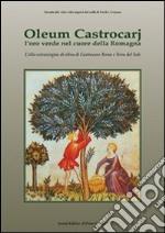 Oleum Castrocarj. L'oro verde nel cuore della Romagna libro