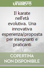 Il karate nell'età evolutiva. Una innovativa esperienza/proposta per insegnanti e praticanti