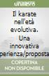 Il karate nell'et� evolutiva. Una innovativa esperienza/proposta per insegnanti e praticanti