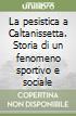 La pesistica a Caltanissetta. Storia di un fenomeno sportivo e sociale libro