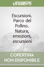 Escursioni. Parco del Pollino. Natura, emozioni, escursioni libro di Zanetti Michele