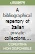 Bibliographical repertory of Italian Private Collections