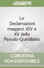 Le Declamazioni maggiori XIV e XV dello Pseudo-Quintiliano libro di Longo Giovanna