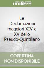 Le Declamazioni maggiori XIV e XV dello Pseudo-Quintiliano libro di Longo Giovanna