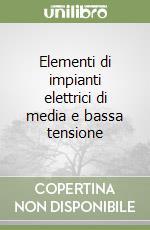 Elementi di impianti elettrici di media e bassa tensione libro di Mangoni Valerio - Carpinelli Guido - Varilone Pietro