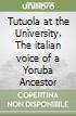 Tutuola at the University. The italian voice of a Yoruba Ancestor