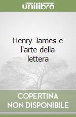 Henry James e l'arte della lettera libro di Tondo Stefania