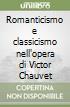 Romanticismo e classicismo nell'opera di Victor Chauvet libro