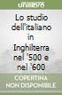 Lo studio dell'italiano in Inghilterra nel '500 e nel '600 libro