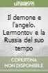 Il demone e l'angelo. Lermontov e la Russia del suo tempo libro