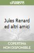 Jules Renard ed altri amici libro
