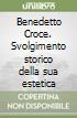 Benedetto Croce. Svolgimento storico della sua estetica libro