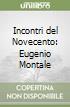 Incontri del Novecento: Eugenio Montale libro