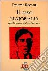 Il caso Majorana. Epistolario, documenti, testimonianze libro di Recami Erasmo
