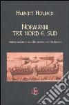 Normanni tra Nord e Sud. Immigrazione e acculturazione nel Medioevo libro