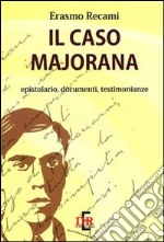 Il caso Majorana. Epistolario, documenti, testimonianze libro di Recami Erasmo