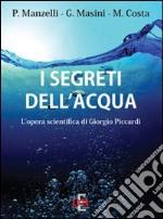 I segreti dell'acqua. L'opera scientifica di Giorgio Piccardi libro