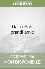 Gaia eBubi grandi amici libro