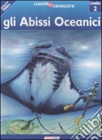 Gli abissi oceanici. Pianeta Terra. Livello 2 libro di Ryan Denise