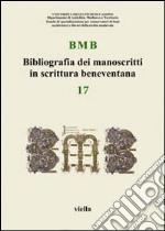 BMB. Bibliografia dei manoscritti in scrittura beneventana. Vol. 17 libro