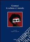 Gramsci. Le culture e il mondo libro