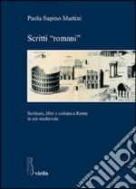 Scritti romani. Scrittura, libri e cultura a Roma in et medievale libro di Supino Martini Paola