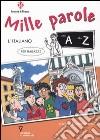 Mille parole. L'italiano per ragazzi dalla A alla Z