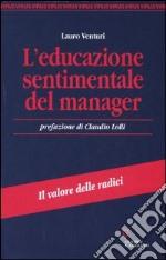 L'educazione sentimentale del manager. Il valore delle radici