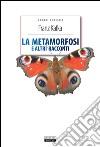 La metamorfosi e altri racconti. Ediz. integrale libro di Kafka Franz