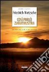 Così parlò Zarathustra. Ediz. integrale libro di Nietzsche Friedrich