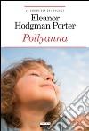 Pollyanna. Ediz. integrale libro