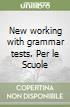 New working with grammar tests. Per le Scuole libro