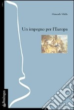 Un impegno per l'Europa (o del sentirmi europeo) libro di Vilella Giancarlo
