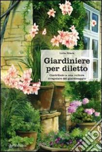 Giardiniere per diletto. Contributo a una cultura irregolare del giardinaggio libro di Zitara Lidia