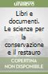Libri e documenti. Le scienze per la conservazione e il restauro