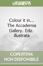 Colour it in... The Accademia Gallery libro di D'Alfonso Francesca
