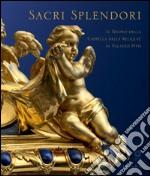 Sacri splendori. Il tesoro della cappella delle reliquie in Palazzo Pitti. Catalogo della mostra (Firenze, 10 giugno-2 novembre 2014) libro
