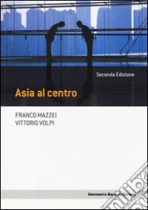 Asia al centro libro di Mazzei Franco - Volpi Vittorio