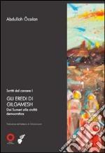 Scritti dal carcere. Gli eredi di Gilgamesh. Dai sumeri alla civiltà democratica. Vol. 1