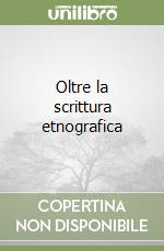 Oltre la scrittura etnografica libro di Forero Angel A. M. (cur.); Simeone L. (cur.)