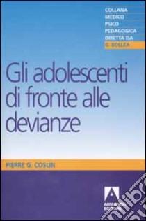Gli adolescenti di fronte alle devianze libro di Coslin Pierre G.