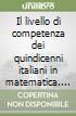 Il livello di competenza dei quindicenni italiani in matematica. Lettere, scienze e problem solving libro