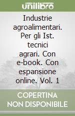 Industrie agroalimentari. Con e-book. Con espansione online. Per gli Ist. tecnici agrari libro di D'Ancona G.