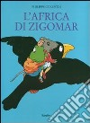 L'Africa di Zigomar. Ediz. illustrata libro