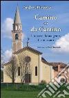 Camino e i da Camino. Un paese, la sua gente, il suo casato