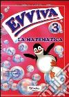 Evviva le matematica. Per la Scuola elementare libro