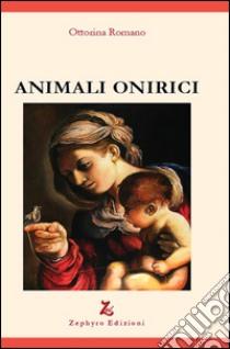 Animali onirici libro di Romano Ottorina